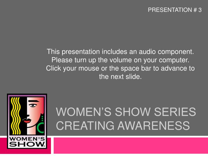 Women s show series creating awareness