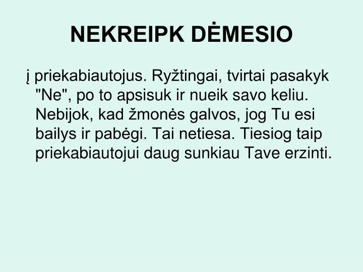 NEKREIPK DĖMESIO