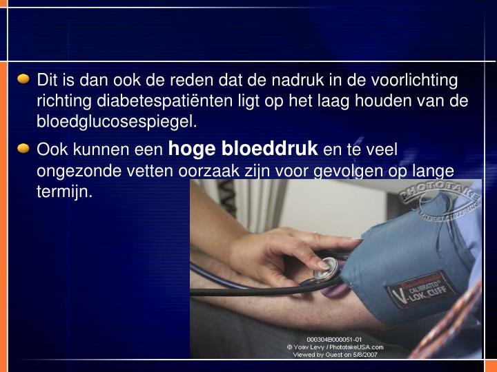 Dit is dan ook de reden dat de nadruk in de voorlichting richting diabetespatiënten ligt op het laag houden van de bloedglucosespiegel.