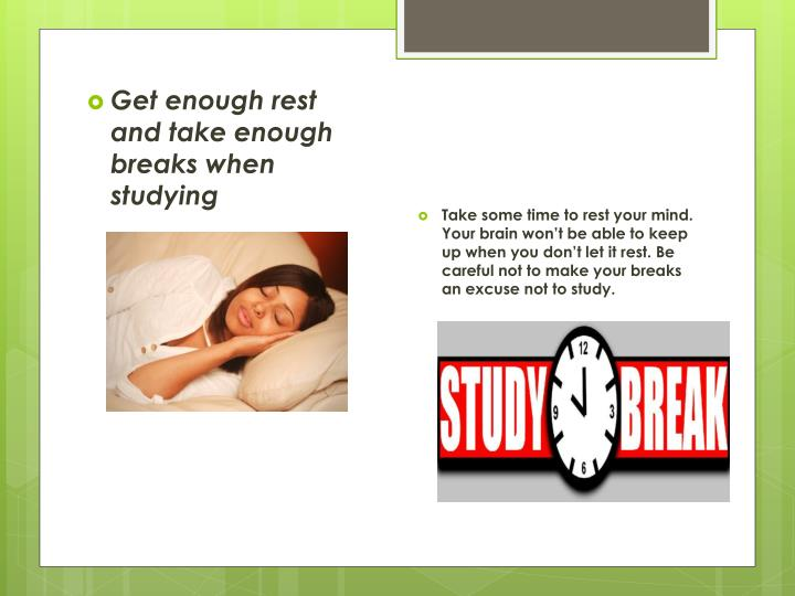 Get enough rest and take enough breaks when