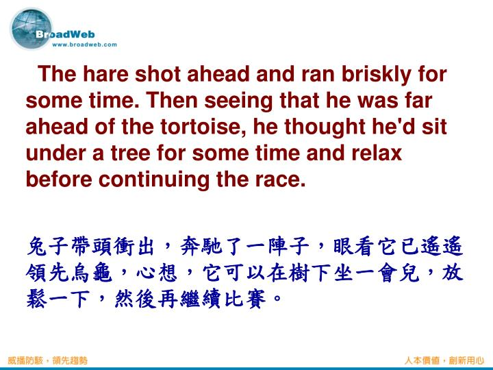 The hare shot ahead and ran briskly for some time. Then seeing that he was far ahead of the tortoise...