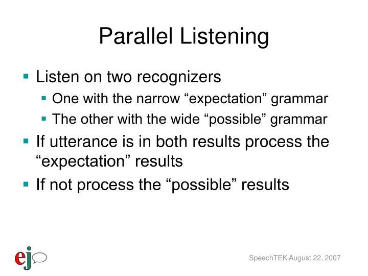 Parallel Listening