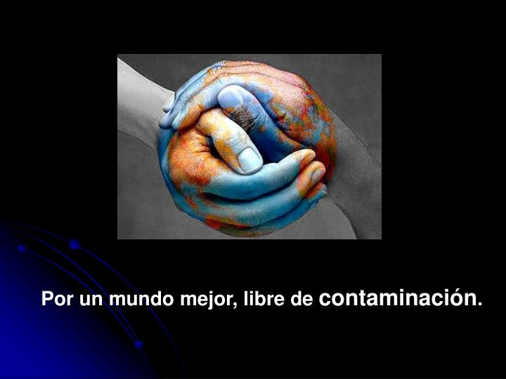 Por un mundo mejor, libre de