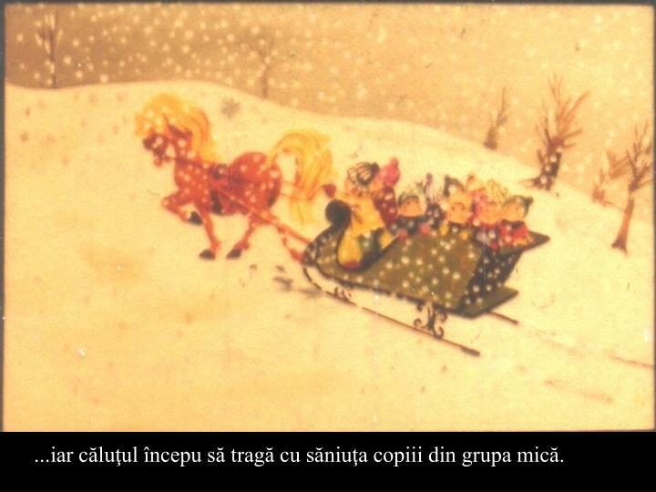...iar cluul ncepu s trag cu sniua copiii din grupa mic.