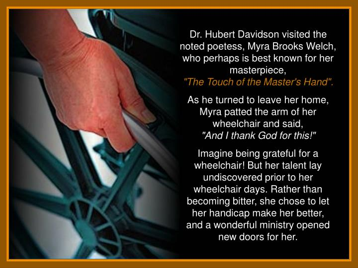 Dr. Hubert Davidson visited the noted poetess, Myra Brooks Welch, who perhaps is best known for her masterpiece,