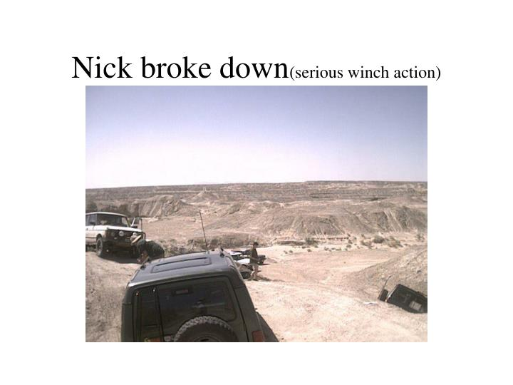 Nick broke down