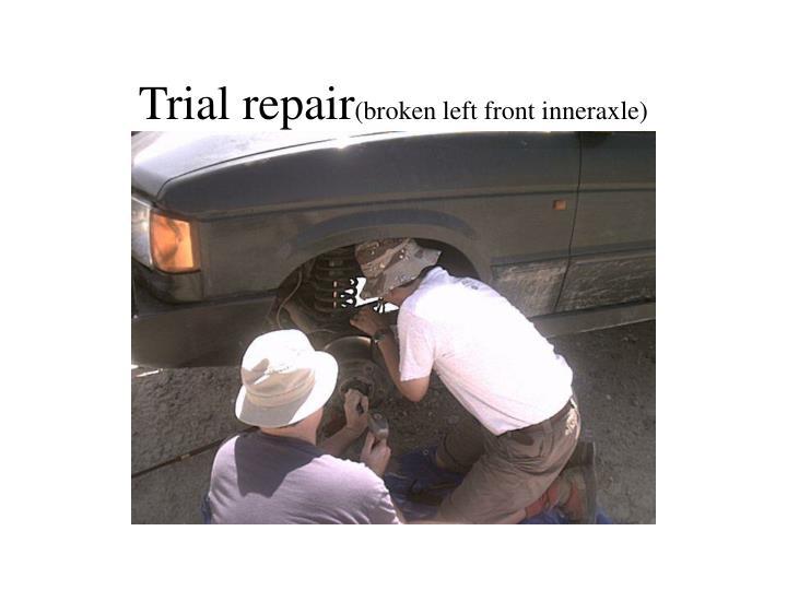 Trial repair
