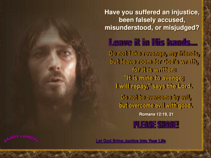 Have you suffered an injustice, been falsely accused, misunderstood, or misjudged?