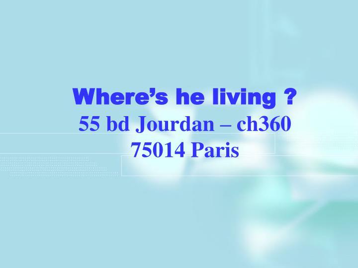Where's he living ?