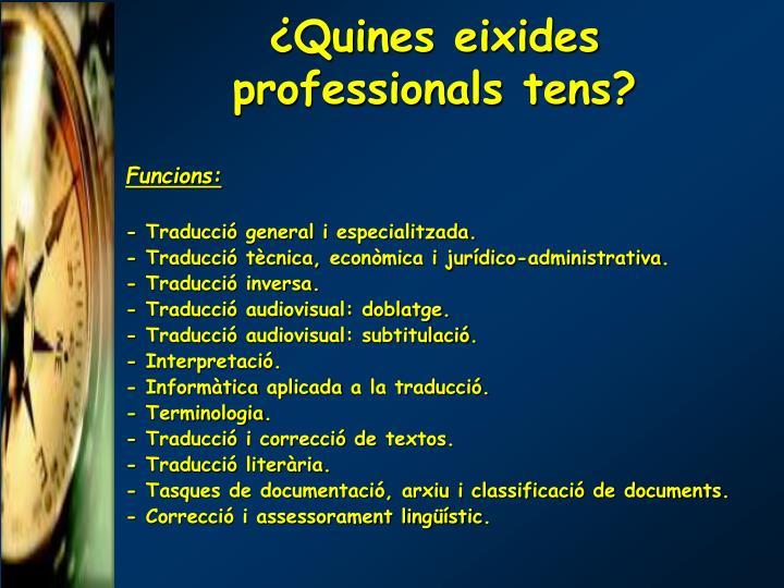 ¿Quines eixides professionals tens?
