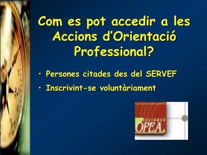 Com es pot accedir a les Accions d'Orientació Professional?