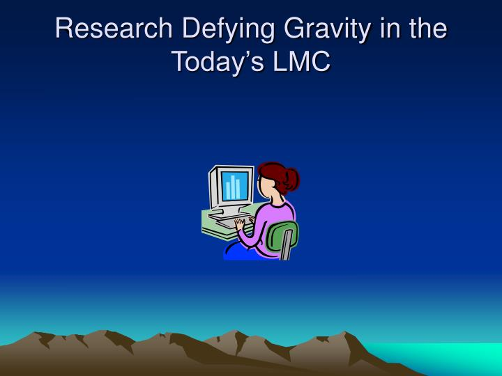 Research defying gravity in the today s lmc