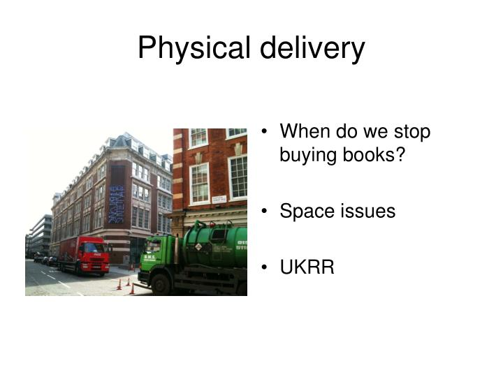 Physical delivery