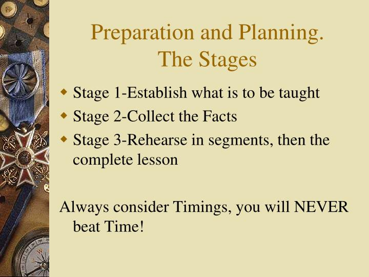 Preparation and planning the stages
