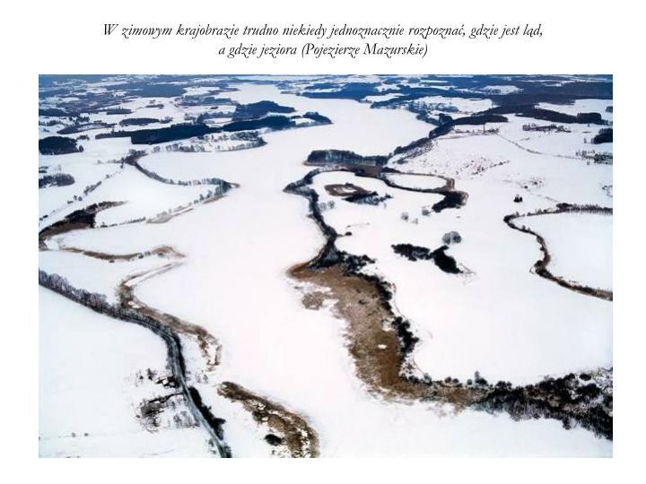 W zimowym krajobrazie trudno niekiedy jednoznacznie rozpoznać, gdzie jest ląd,