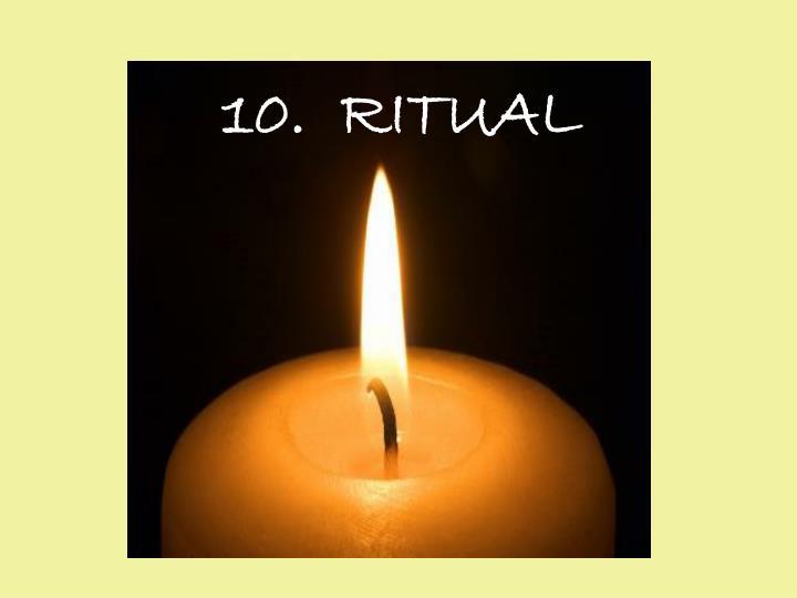10.  RITUAL