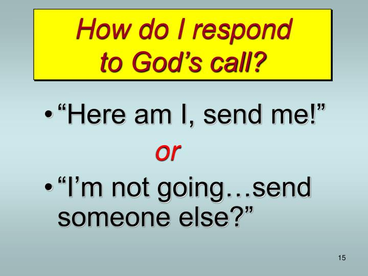 How do I respond              to God's call?