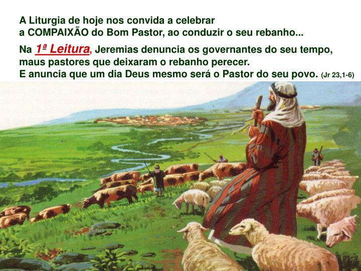 A Liturgia de hoje nos convida a celebrar