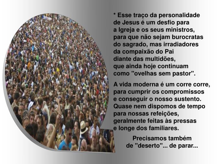 * Esse traço da personalidade           de Jesus é um desfio para                a Igreja e os seus ministros,
