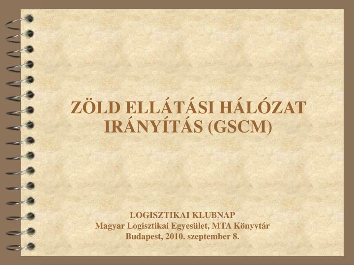 ZÖLD ELLÁTÁSI HÁLÓZAT IRÁNYÍTÁS (GSCM)