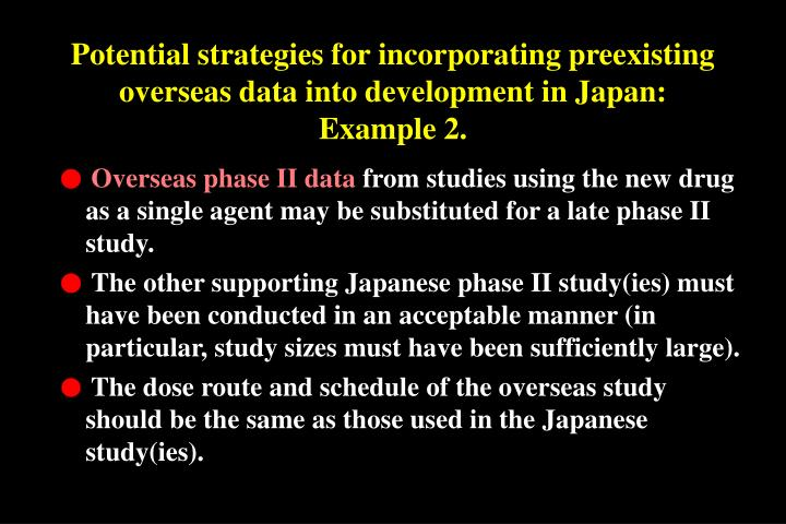 Potential strategies for incorporating preexisting overseas data into development in Japan: Example 2.
