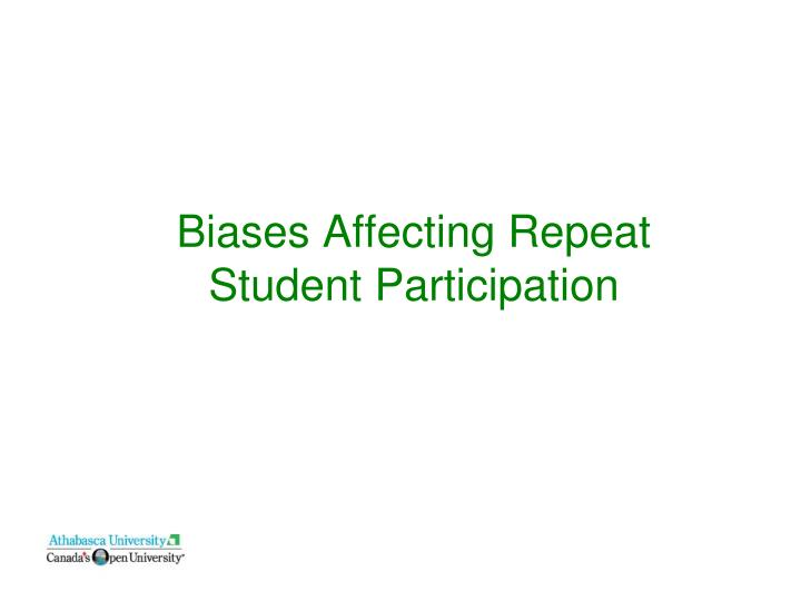 Biases Affecting Repeat