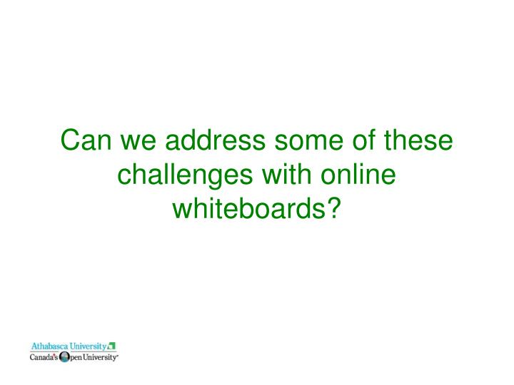 Can we address some of these challenges with online whiteboards?