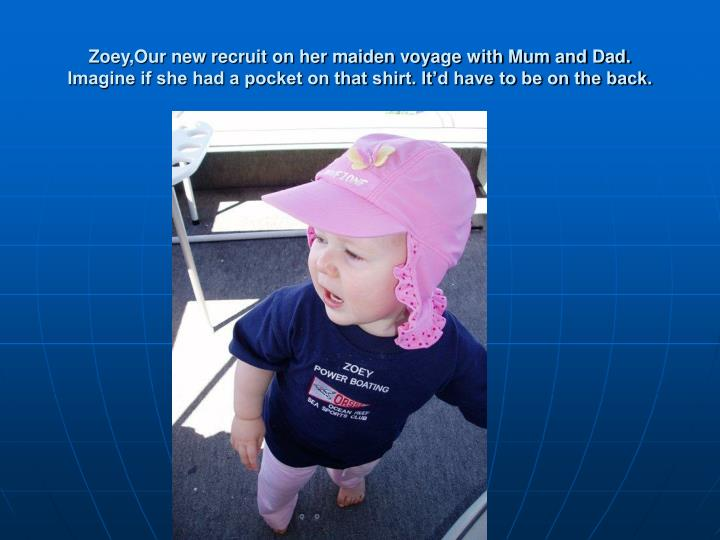 Zoey,Our new recruit on her maiden voyage with Mum and Dad.