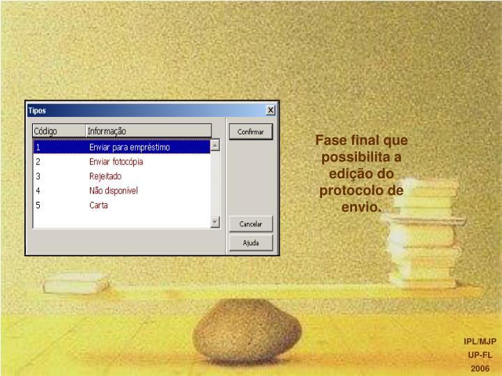 Fase final que possibilita a edição do protocolo de envio.