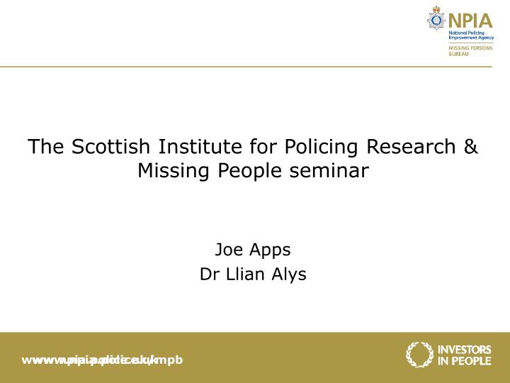 The scottish institute for policing research missing people seminar joe apps dr llian alys