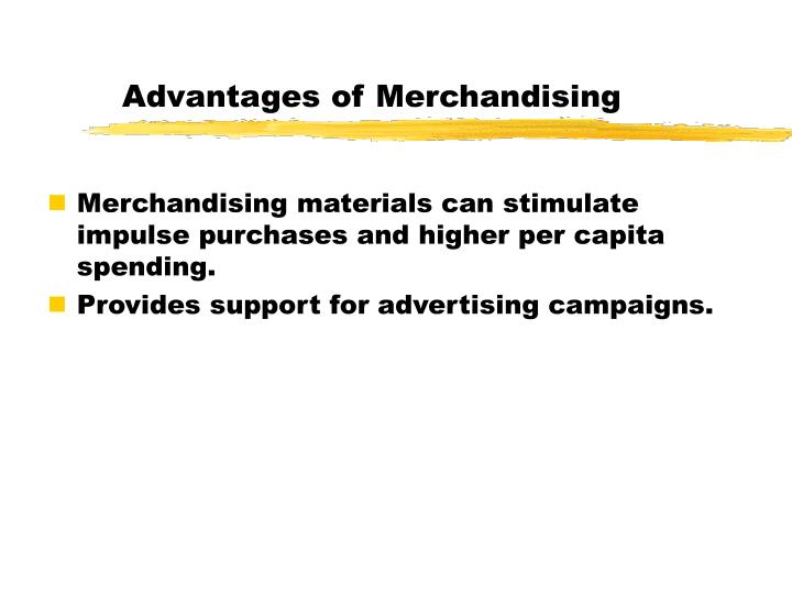 Advantages of Merchandising