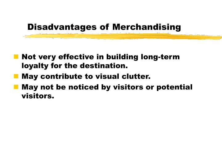Disadvantages of Merchandising