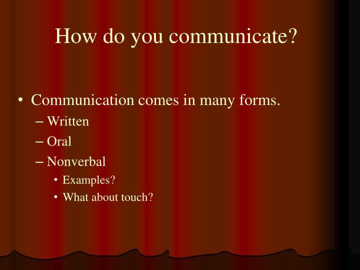How do you communicate?