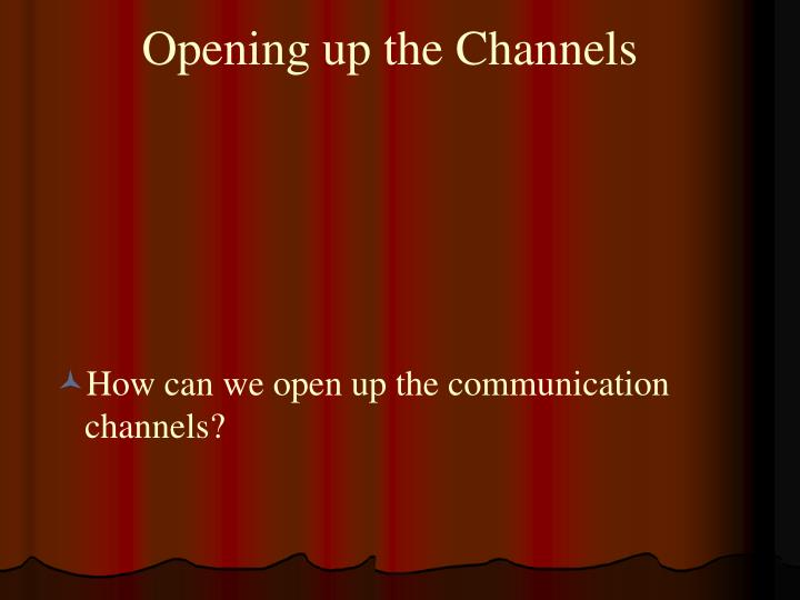 Opening up the Channels