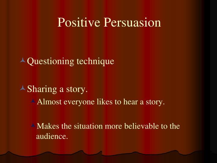 Positive Persuasion