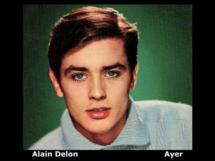 Alain Delon                                   Ayer