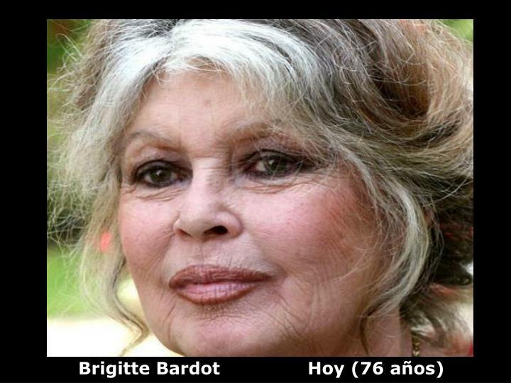 Brigitte Bardot               Hoy (76 años)