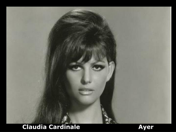 Claudia Cardinale                             Ayer