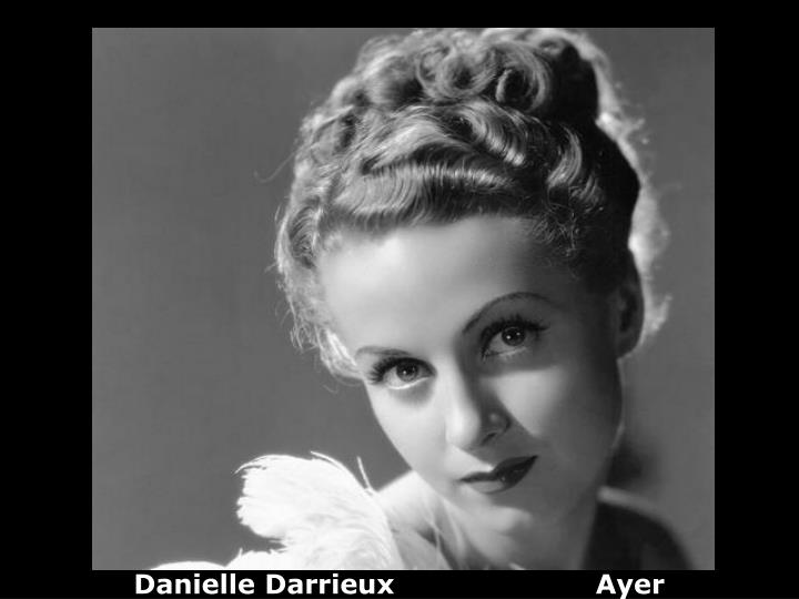 Danielle Darrieux                      Ayer