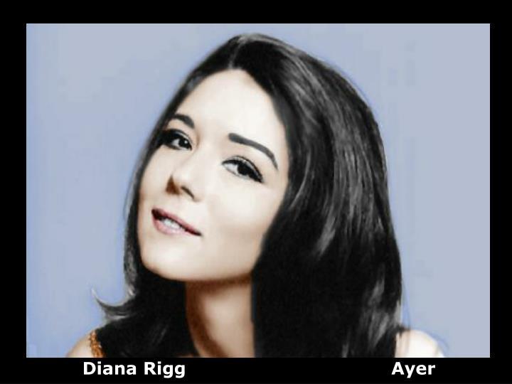 Diana Rigg                                   Ayer