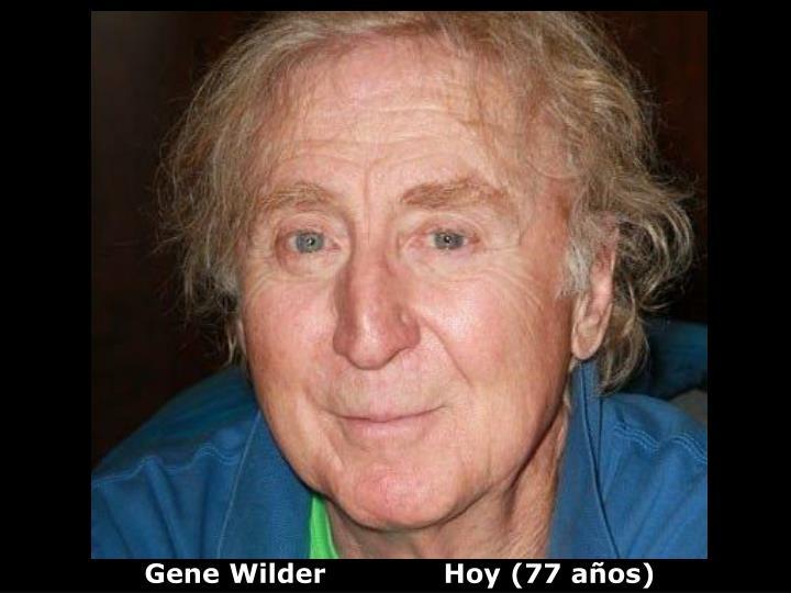 Gene Wilder             Hoy (77 años)