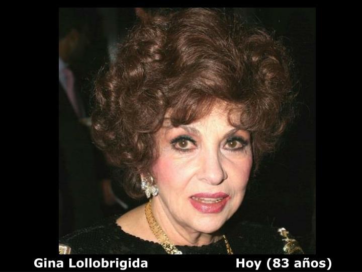 Gina Lollobrigida                     Hoy (83 años)
