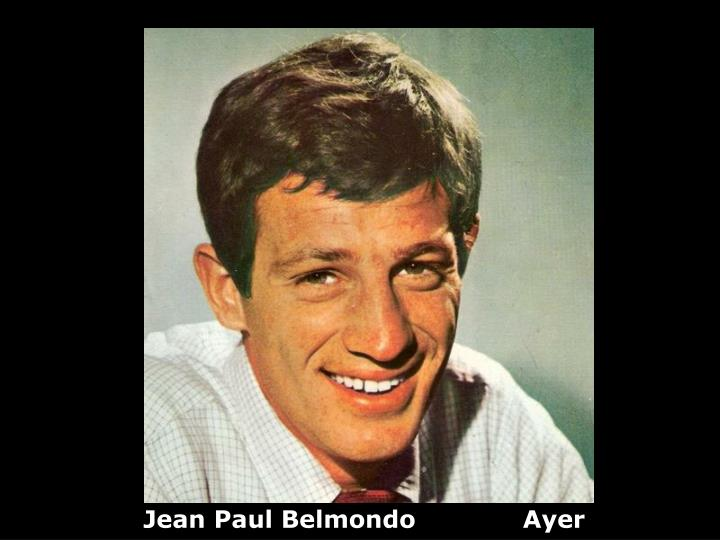 Jean Paul Belmondo             Ayer