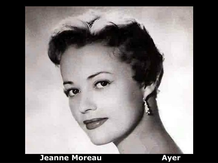 Jeanne Moreau                        Ayer