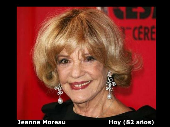 Jeanne Moreau                      Hoy (82 años)