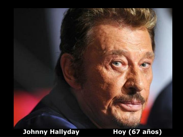 Johnny Hallyday                Hoy (67 años)