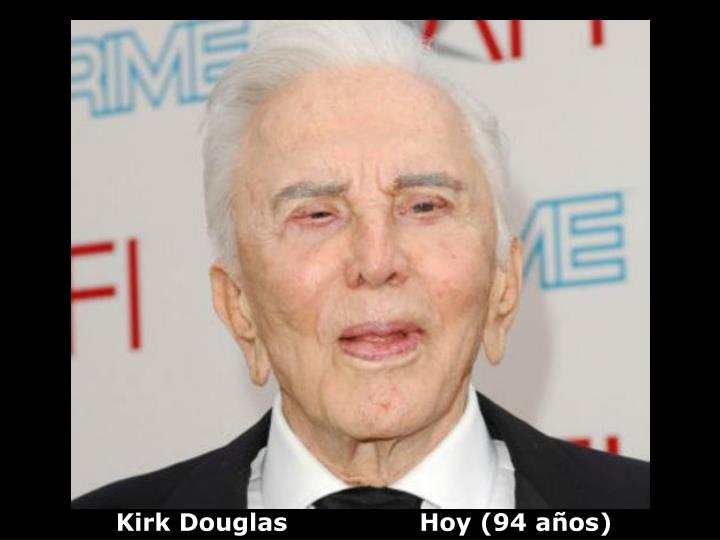 Kirk Douglas                Hoy (94 años)