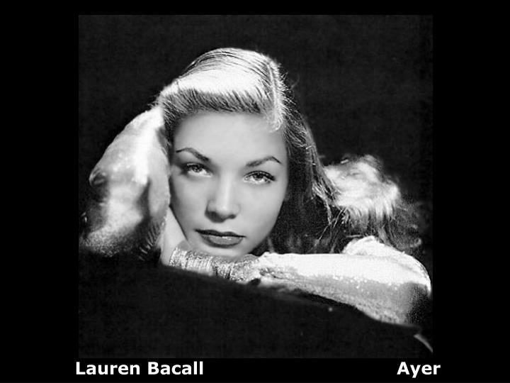 Lauren Bacall                                 Ayer