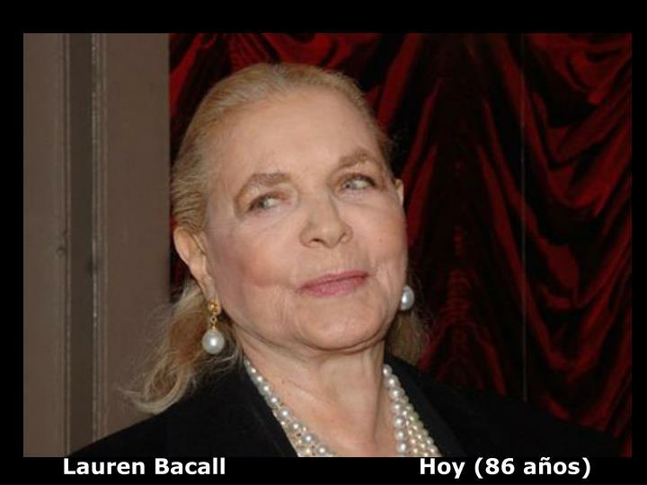 Lauren Bacall                          Hoy (86 años)