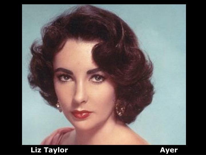 Liz Taylor                                       Ayer
